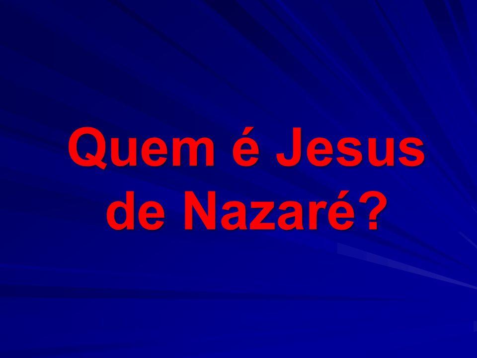 Quem é Jesus de Nazaré?