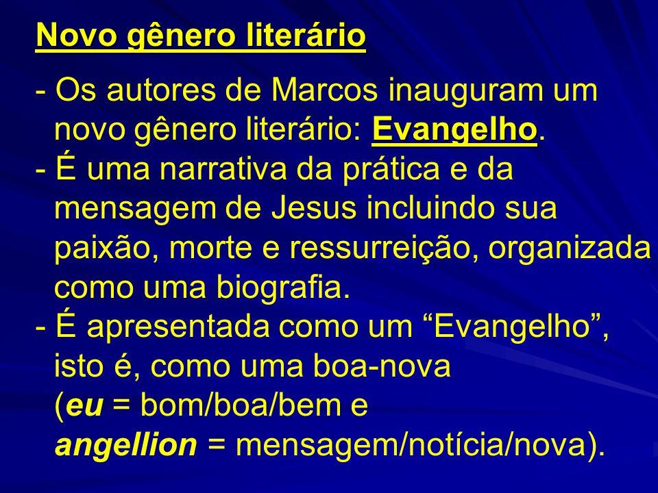 Novo gênero literário - Os autores de Marcos inauguram um Evangelho novo gênero literário: Evangelho. - É uma narrativa da prática e da mensagem de Je