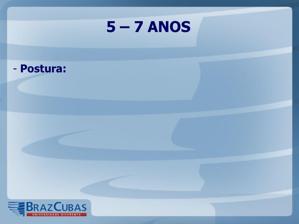 5 – 7 ANOS - Postura: