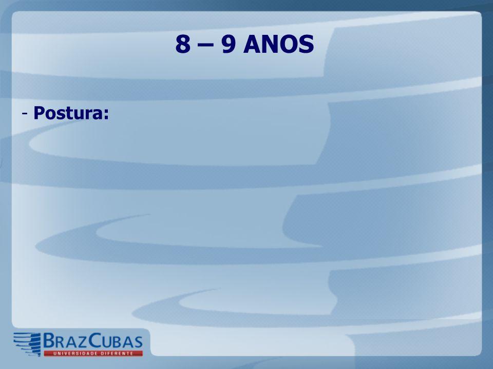 8 – 9 ANOS - Postura: