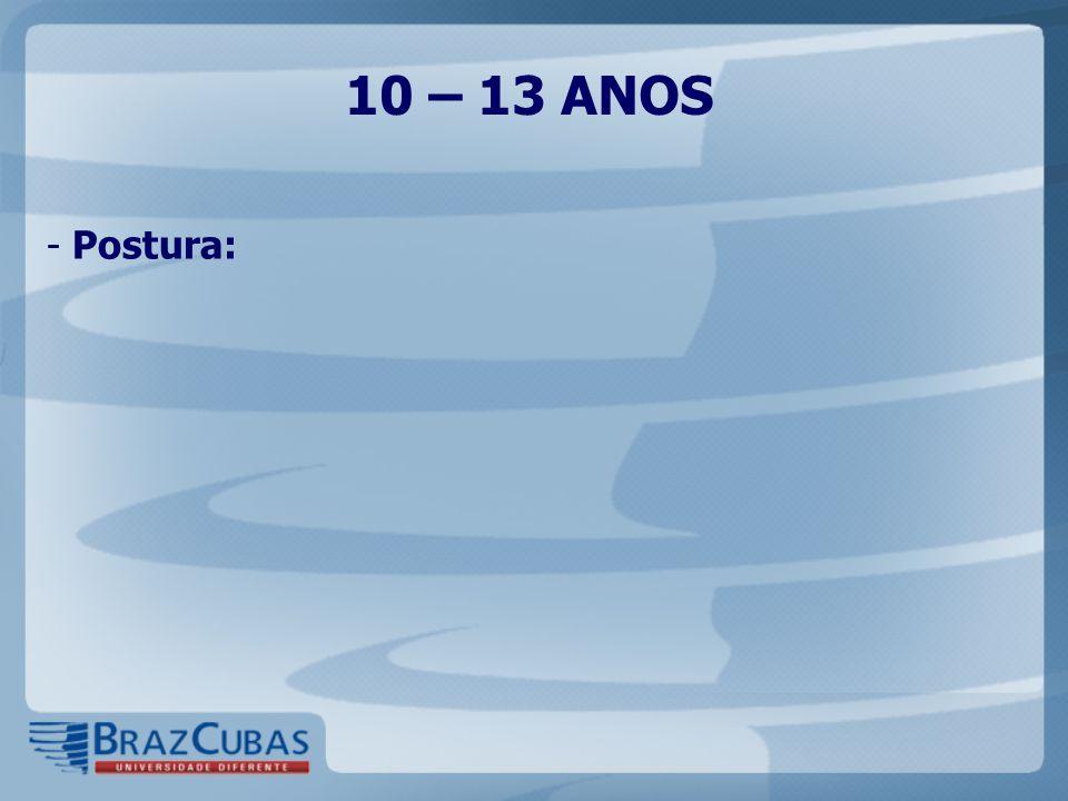 10 – 13 ANOS - Postura: