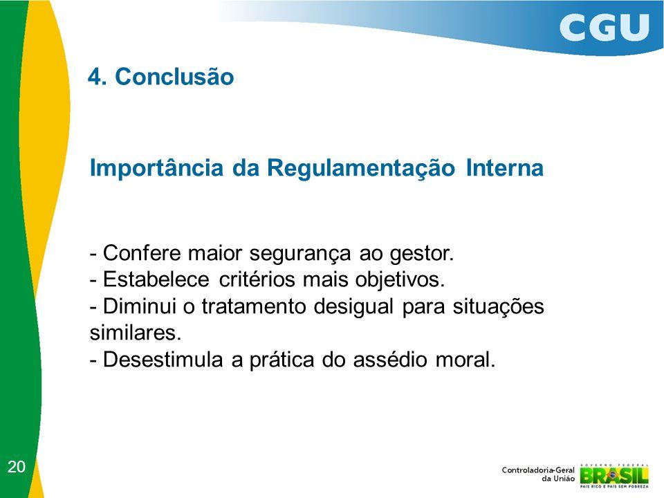 4. Conclusão Importância da Regulamentação Interna - Confere maior segurança ao gestor. - Estabelece critérios mais objetivos. - Diminui o tratamento