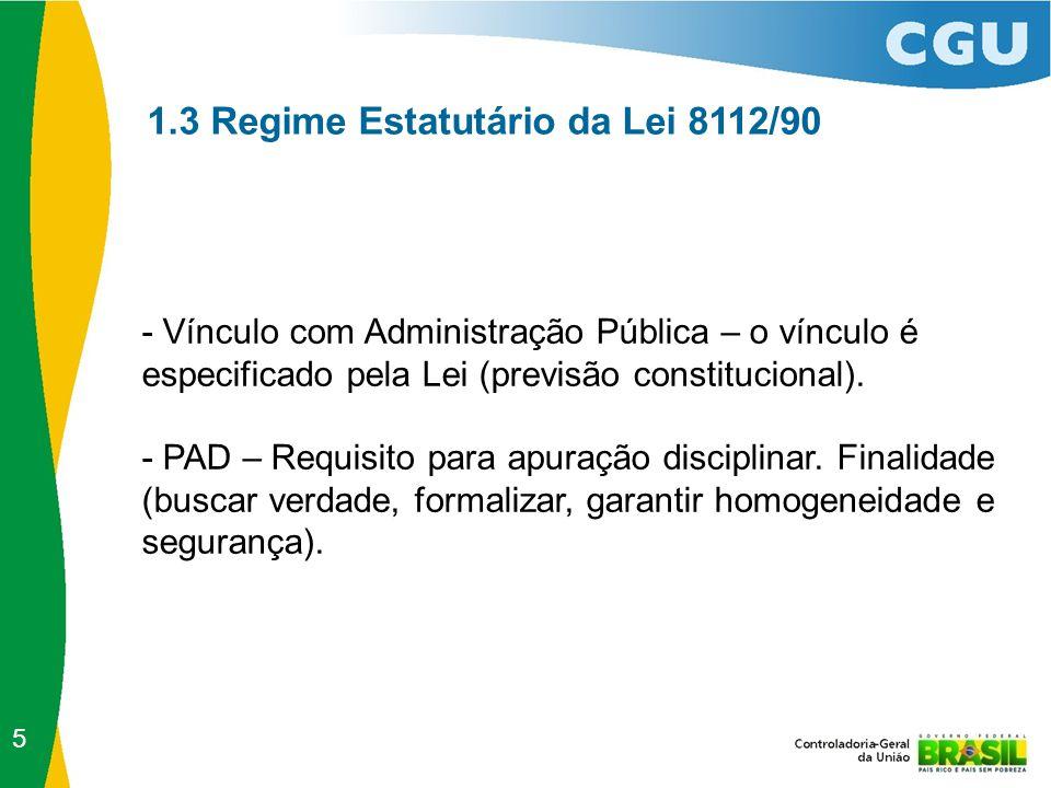 1.3 Regime Estatutário da Lei 8112/90 - Vínculo com Administração Pública – o vínculo é especificado pela Lei (previsão constitucional). - PAD – Requi