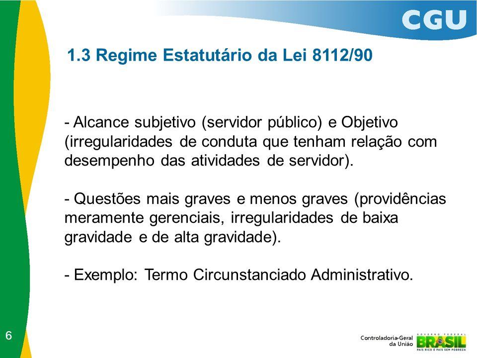 1.3 Regime Estatutário da Lei 8112/90 - Alcance subjetivo (servidor público) e Objetivo (irregularidades de conduta que tenham relação com desempenho das atividades de servidor).
