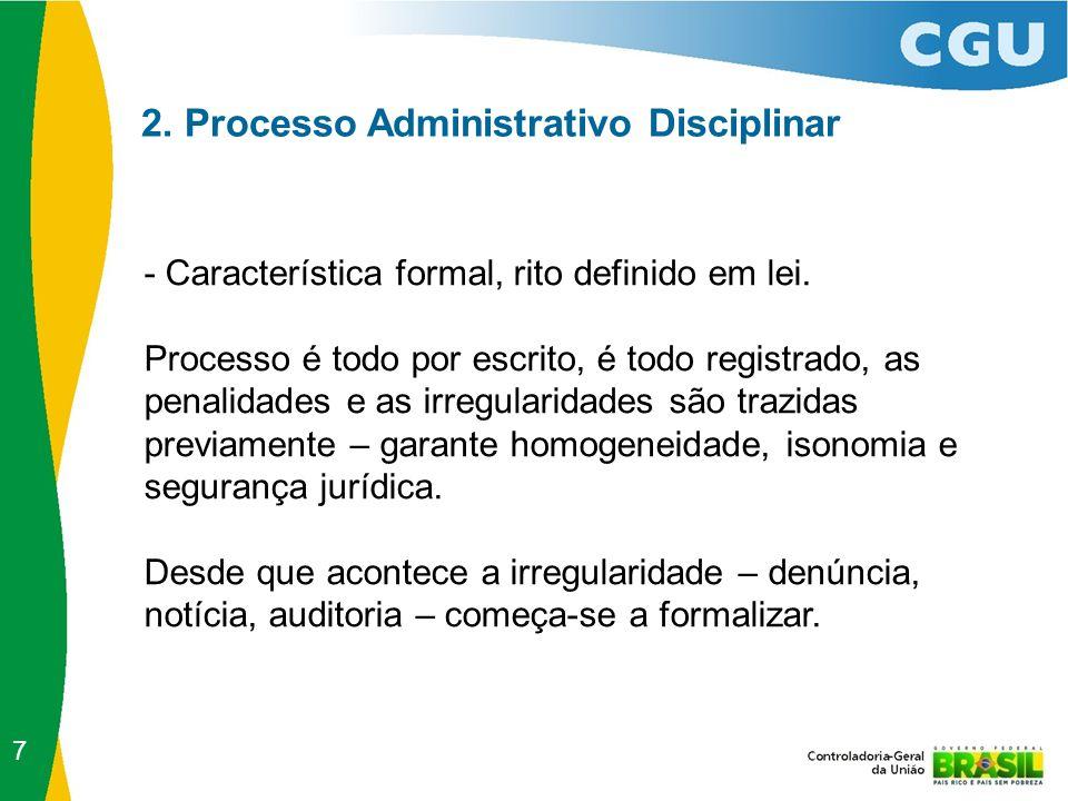 2. Processo Administrativo Disciplinar - Característica formal, rito definido em lei. Processo é todo por escrito, é todo registrado, as penalidades e