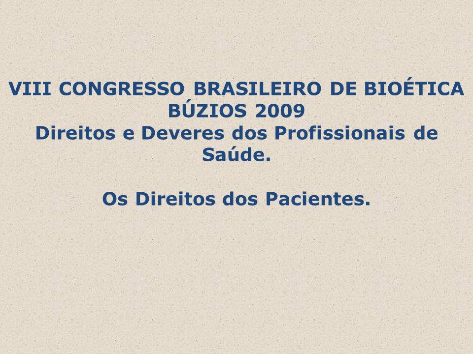 VIII CONGRESSO BRASILEIRO DE BIOÉTICA BÚZIOS 2009 Direitos e Deveres dos Profissionais de Saúde. Os Direitos dos Pacientes.