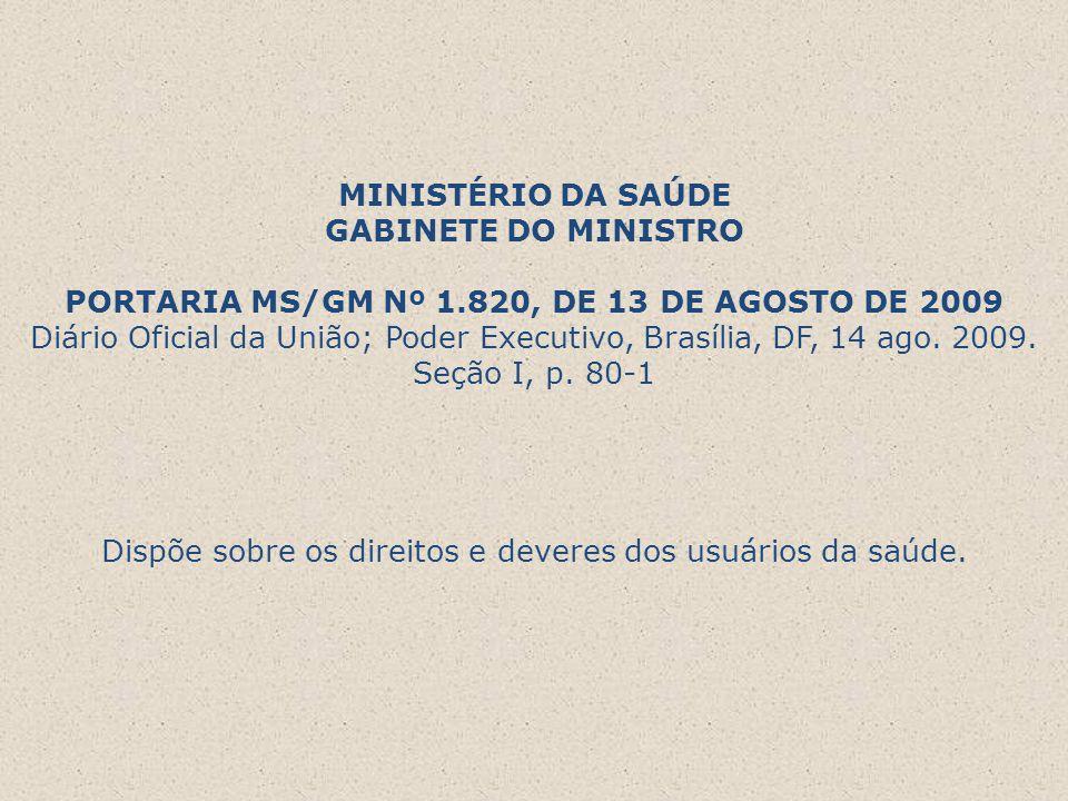 MINISTÉRIO DA SAÚDE GABINETE DO MINISTRO PORTARIA MS/GM Nº 1.820, DE 13 DE AGOSTO DE 2009 Diário Oficial da União; Poder Executivo, Brasília, DF, 14 a