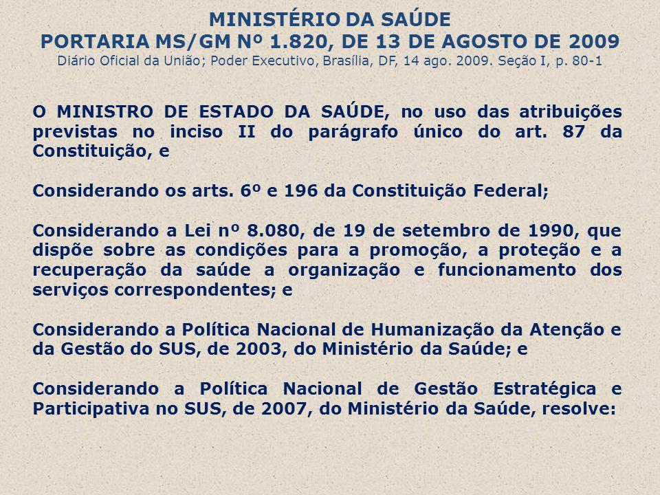 MINISTÉRIO DA SAÚDE PORTARIA MS/GM Nº 1.820, DE 13 DE AGOSTO DE 2009 Diário Oficial da União; Poder Executivo, Brasília, DF, 14 ago.