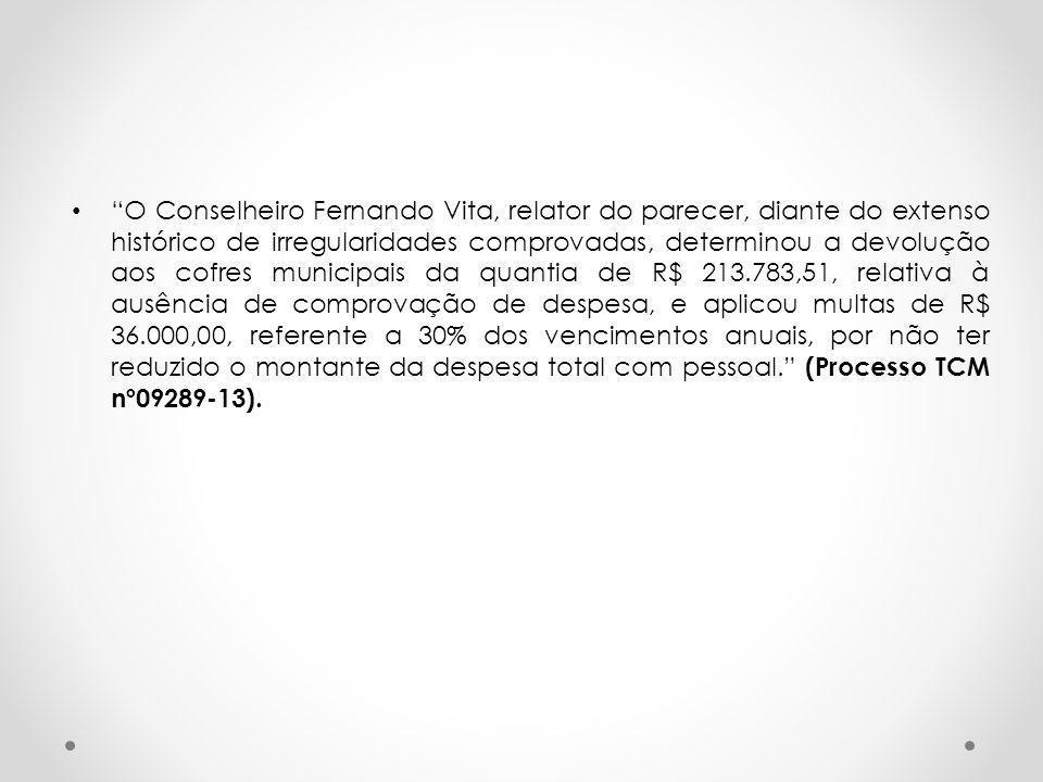 """""""O Conselheiro Fernando Vita, relator do parecer, diante do extenso histórico de irregularidades comprovadas, determinou a devolução aos cofres munici"""