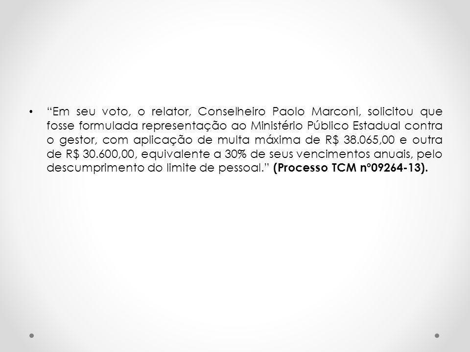 """""""Em seu voto, o relator, Conselheiro Paolo Marconi, solicitou que fosse formulada representação ao Ministério Público Estadual contra o gestor, com ap"""