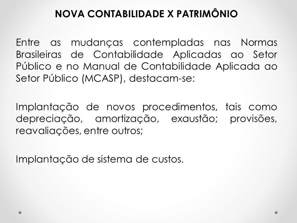 NOVA CONTABILIDADE X PATRIMÔNIO Entre as mudanças contempladas nas Normas Brasileiras de Contabilidade Aplicadas ao Setor Público e no Manual de Conta