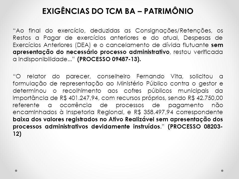 """EXIGÊNCIAS DO TCM BA – PATRIMÔNIO """"Ao final do exercício, deduzidas as Consignações/Retenções, os Restos a Pagar de exercícios anteriores e do atual,"""