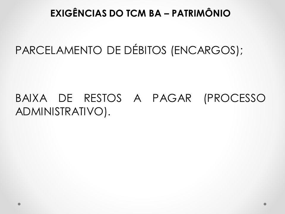 EXIGÊNCIAS DO TCM BA – PATRIMÔNIO PARCELAMENTO DE DÉBITOS (ENCARGOS); BAIXA DE RESTOS A PAGAR (PROCESSO ADMINISTRATIVO).