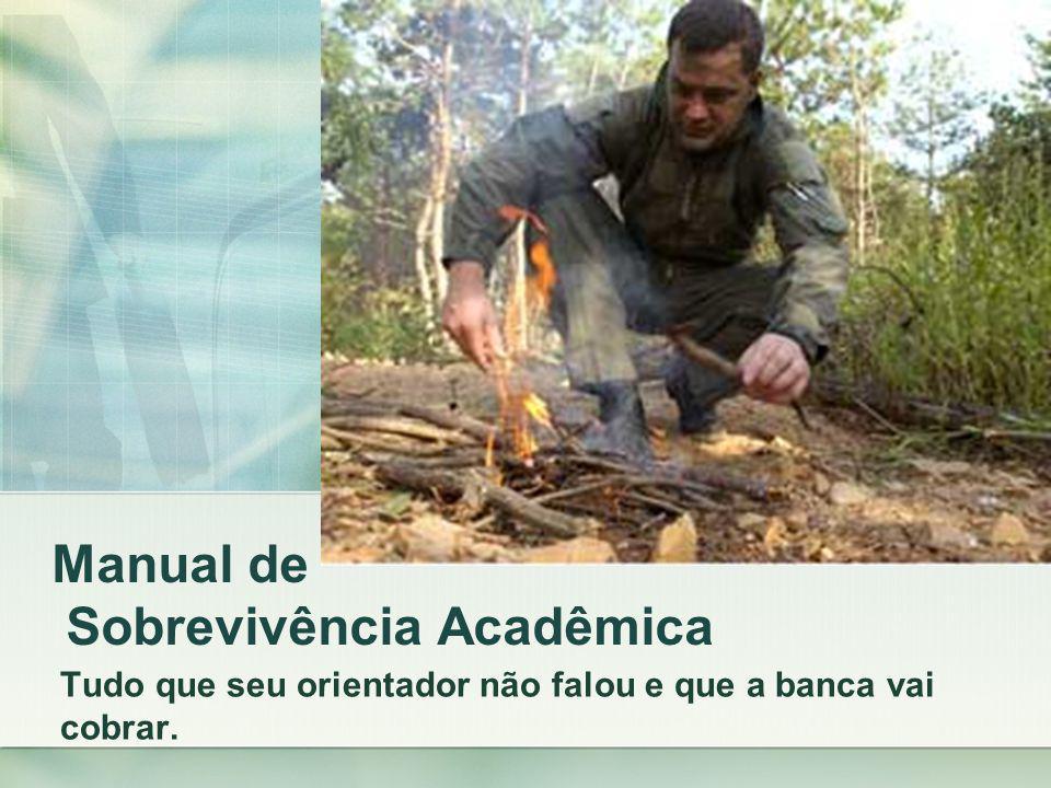 Manual de Sobrevivência Acadêmica Tudo que seu orientador não falou e que a banca vai cobrar.
