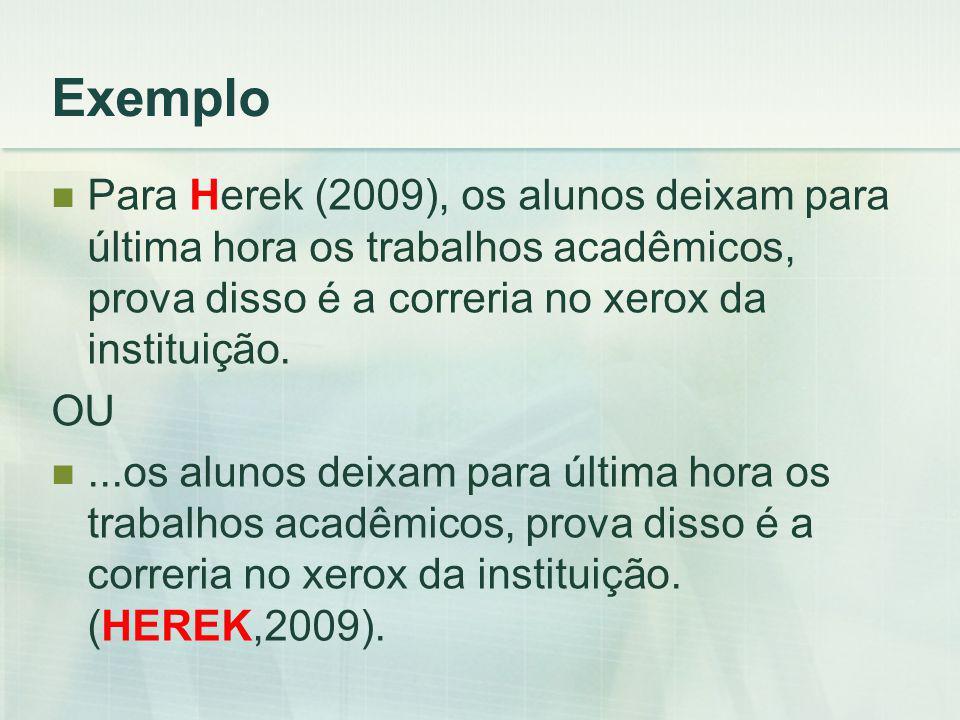 Exemplo Para Herek (2009), os alunos deixam para última hora os trabalhos acadêmicos, prova disso é a correria no xerox da instituição.