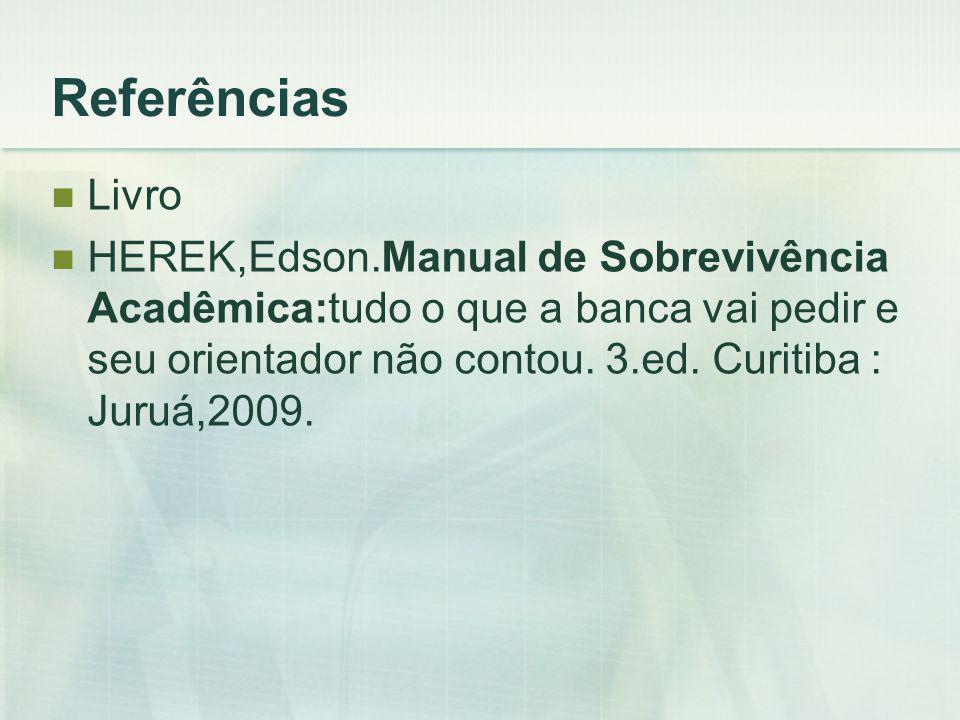 Referências Livro HEREK,Edson.Manual de Sobrevivência Acadêmica:tudo o que a banca vai pedir e seu orientador não contou.