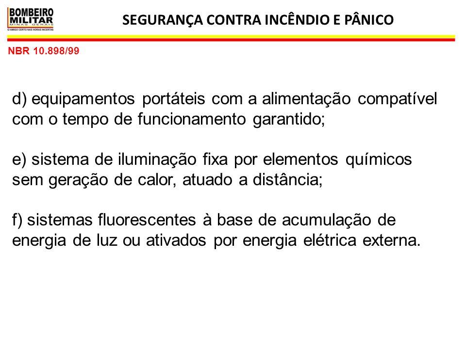 SEGURANÇA CONTRA INCÊNDIO E PÂNICO 10 NBR 10.898/99 4.2 Conjunto de blocos autônomos 4.2.1 São aparelhos de iluminação de emergência Constituídos de um único invólucro adequado, contendo lâmpadas incandescentes, fluorescentes ou similares e: a) fonte de energia com carregador e controles de supervisão; b) sensor de falha na tensão alternada, dispositivo necessário para colocá-lo em funcionamento, no caso de interrupção de alimentação da rede elétrica da concessionária ou na falta de uma iluminação adequada.