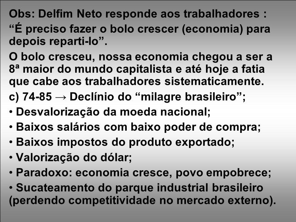 Obs: Delfim Neto responde aos trabalhadores : É preciso fazer o bolo crescer (economia) para depois reparti-lo .