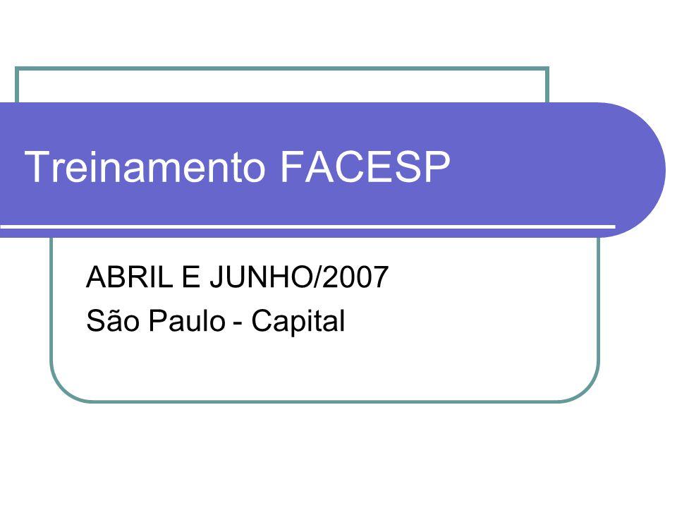 Treinamento FACESP ABRIL E JUNHO/2007 São Paulo - Capital