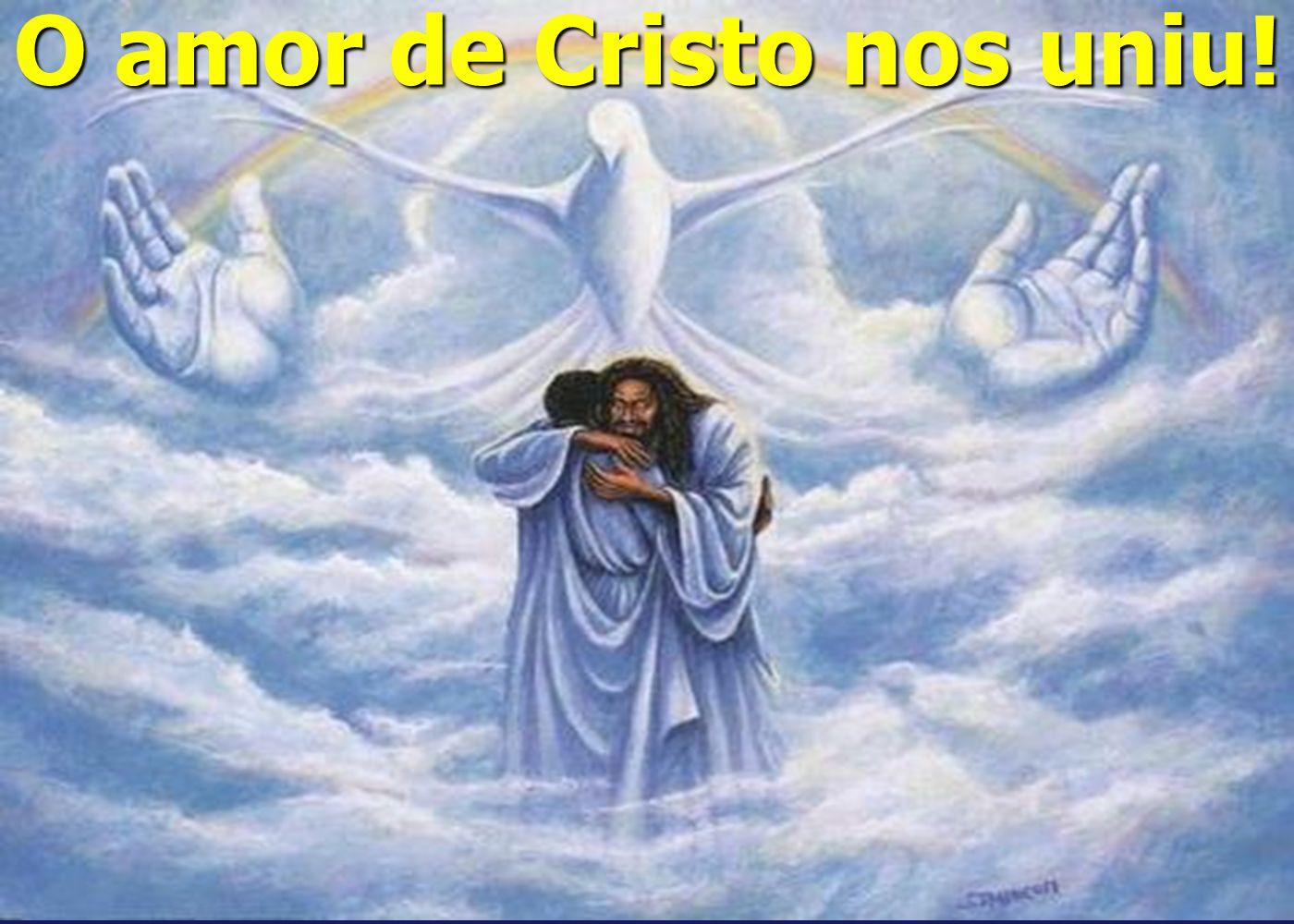 O amor de Cristo nos uniu!