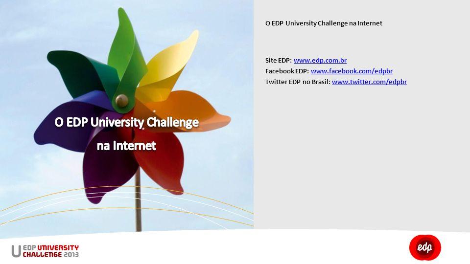 O EDP University Challenge na Internet Site EDP: www.edp.com.br Facebook EDP: www.facebook.com/edpbr Twitter EDP no Brasil: www.twitter.com/edpbr www.edp.com.brwww.facebook.com/edpbrwww.twitter.com/edpbr