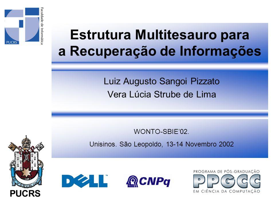 PUCRS WONTO-SBIE'02. Unisinos. São Leopoldo, 13-14 Novembro 2002 Estrutura Multitesauro para a Recuperação de Informações Luiz Augusto Sangoi Pizzato