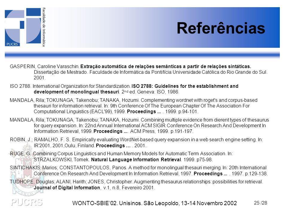 WONTO-SBIE'02. Unisinos. São Leopoldo, 13-14 Novembro 2002 25 /28 Referências GASPERIN, Caroline Varaschin. Extração automática de relações semânticas