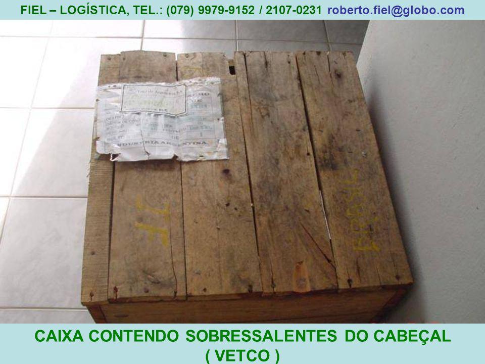 1 CAIXA CONTENDO SOBRESSALENTES DO CABEÇAL ( VETCO ) FIEL – LOGÍSTICA, TEL.: (079) 9979-9152 / 2107-0231 roberto.fiel@globo.com
