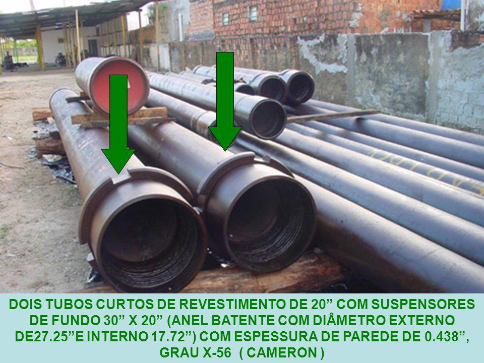 12 DOIS TUBOS CURTOS DE REVESTIMENTO DE 20 COM SUSPENSORES DE FUNDO 30 X 20 (ANEL BATENTE COM DIÂMETRO EXTERNO DE27.25 E INTERNO 17.72 ) COM ESPESSURA DE PAREDE DE 0.438 , GRAU X-56 ( CAMERON )