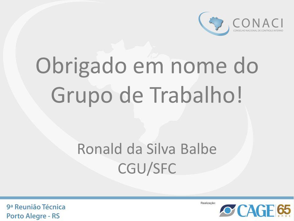 Obrigado em nome do Grupo de Trabalho! Ronald da Silva Balbe CGU/SFC