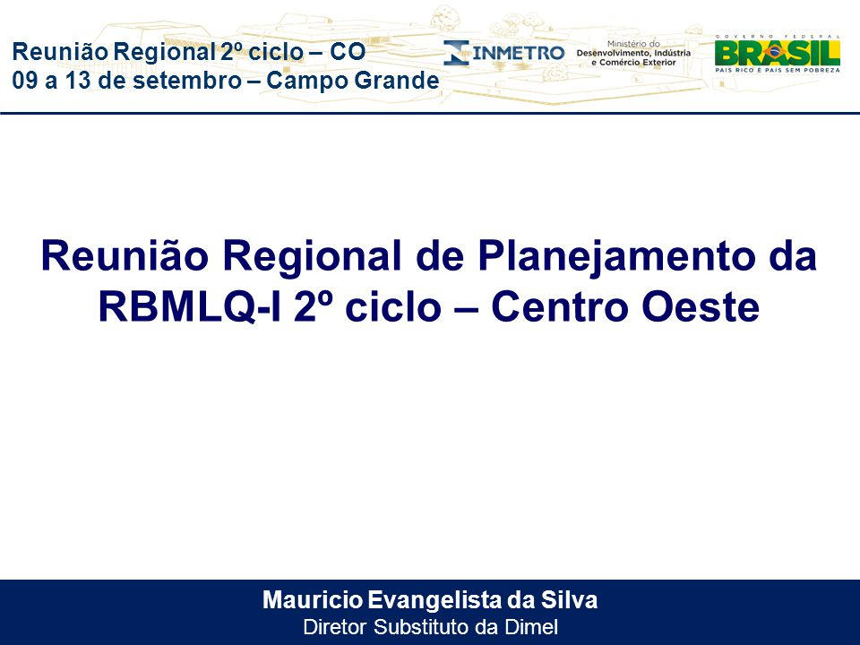 Reunião Regional 2º ciclo – CO 09 a 13 de setembro – Campo Grande Mauricio Evangelista da Silva Diretor Substituto da Dimel Reunião Regional de Planej
