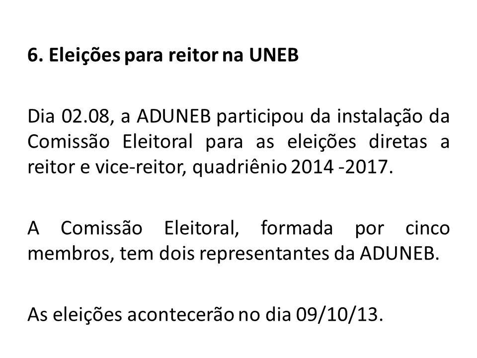 6. Eleições para reitor na UNEB Dia 02.08, a ADUNEB participou da instalação da Comissão Eleitoral para as eleições diretas a reitor e vice-reitor, qu