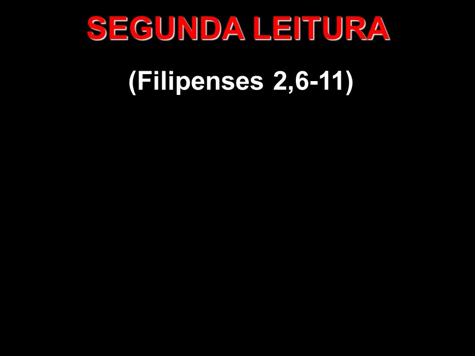 SEGUNDA LEITURA (Filipenses 2,6-11)