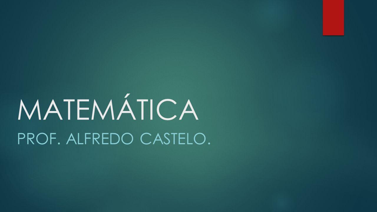 PROF. ALFREDO CASTELO. MATEMÁTICA