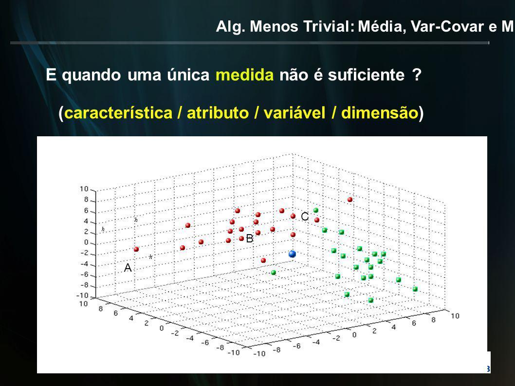 Alg. Menos Trivial: Média, Var-Covar e Mahalanobis E quando uma única medida não é suficiente .
