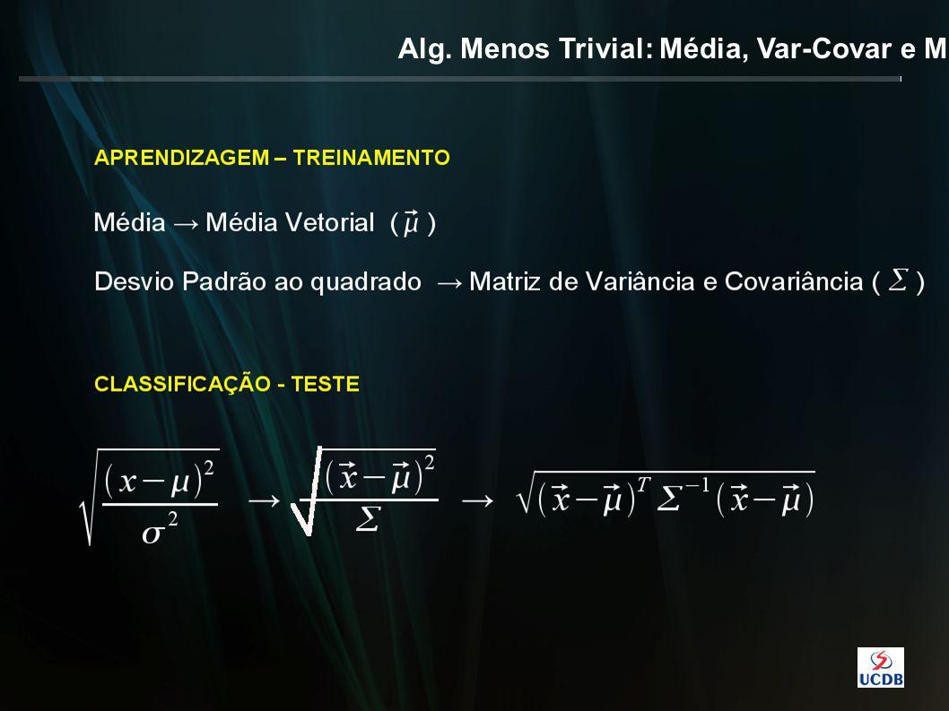 Alg. Menos Trivial: Média, Var-Covar e Mahalanobis