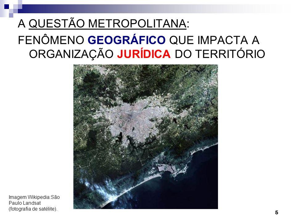 5 A QUESTÃO METROPOLITANA: FENÔMENO GEOGRÁFICO QUE IMPACTA A ORGANIZAÇÃO JURÍDICA DO TERRITÓRIO Imagem Wikipedia:São Paulo Landsat (fotografia de saté