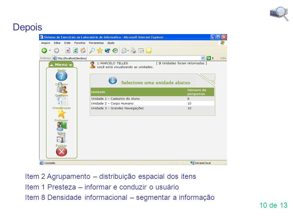 Depois Item 2 Agrupamento – distribuição espacial dos itens Item 1 Presteza – informar e conduzir o usuário Item 8 Densidade informacional – segmentar