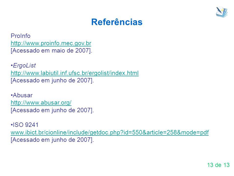 Referências ProInfo http://www.proinfo.mec.gov.br [Acessado em maio de 2007]. ErgoList http://www.labiutil.inf.ufsc.br/ergolist/index.html [Acessado e