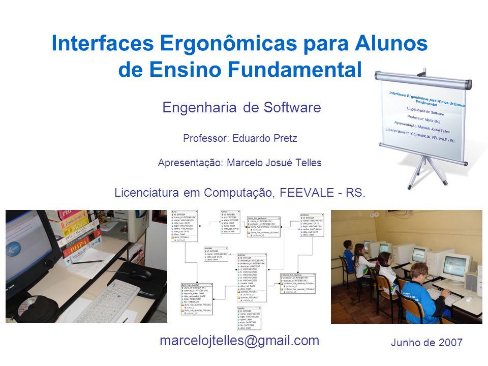 marcelojtelles@gmail.com Interfaces Ergonômicas para Alunos de Ensino Fundamental Engenharia de Software Professor: Eduardo Pretz Apresentação: Marcel