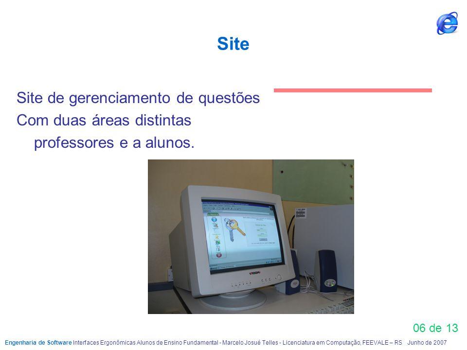 06 de 13 Site Site de gerenciamento de questões Com duas áreas distintas professores e a alunos. Engenharia de Software Interfaces Ergonômicas Alunos