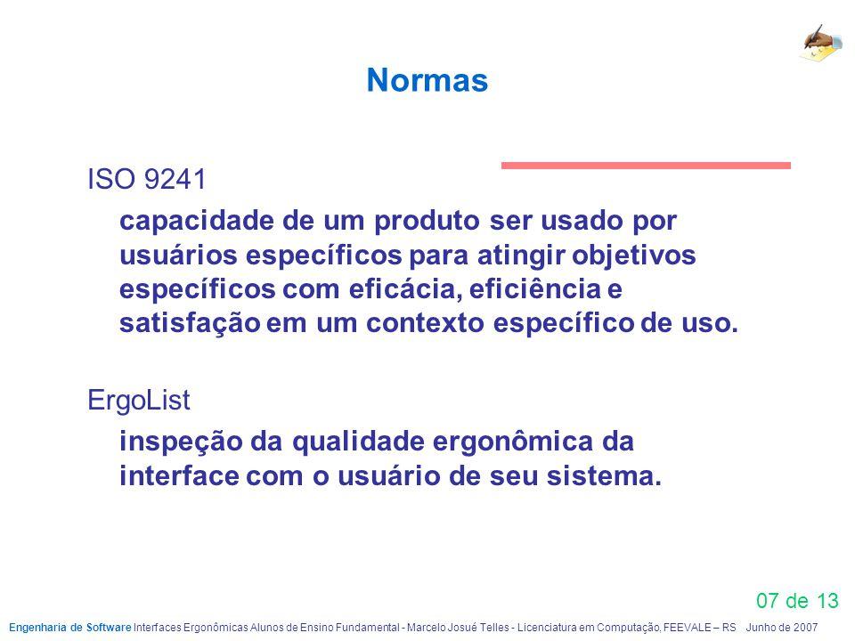 07 de 13 Normas ISO 9241 capacidade de um produto ser usado por usuários específicos para atingir objetivos específicos com eficácia, eficiência e sat
