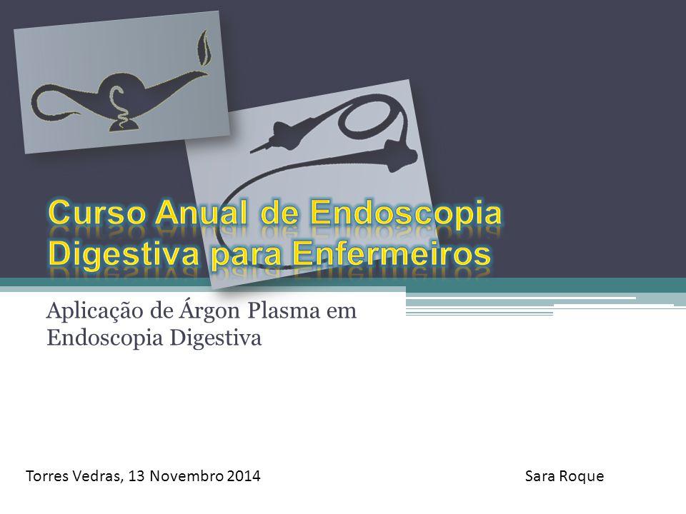 Aplicação de Árgon Plasma em Endoscopia Digestiva Torres Vedras, 13 Novembro 2014Sara Roque
