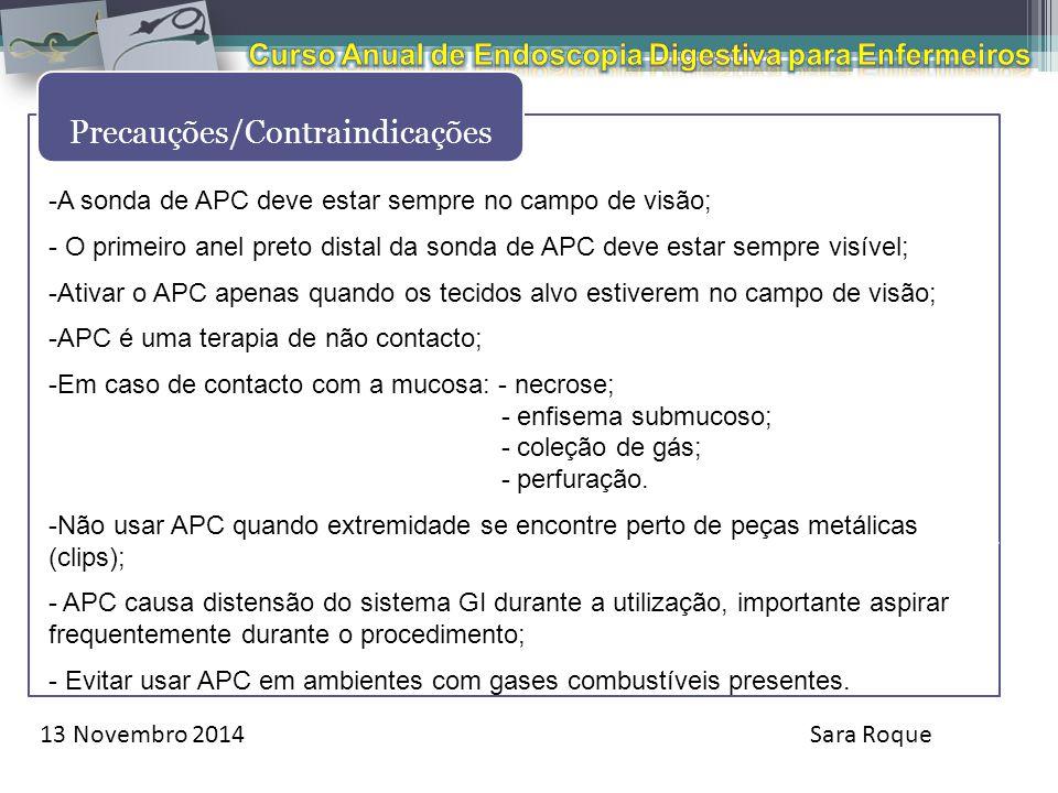 13 Novembro 2014Sara Roque Precauções/Contraindicações Aquecimento da endógena do tecido alvo durante a aplicação de corrente elétrica. -A sonda de AP