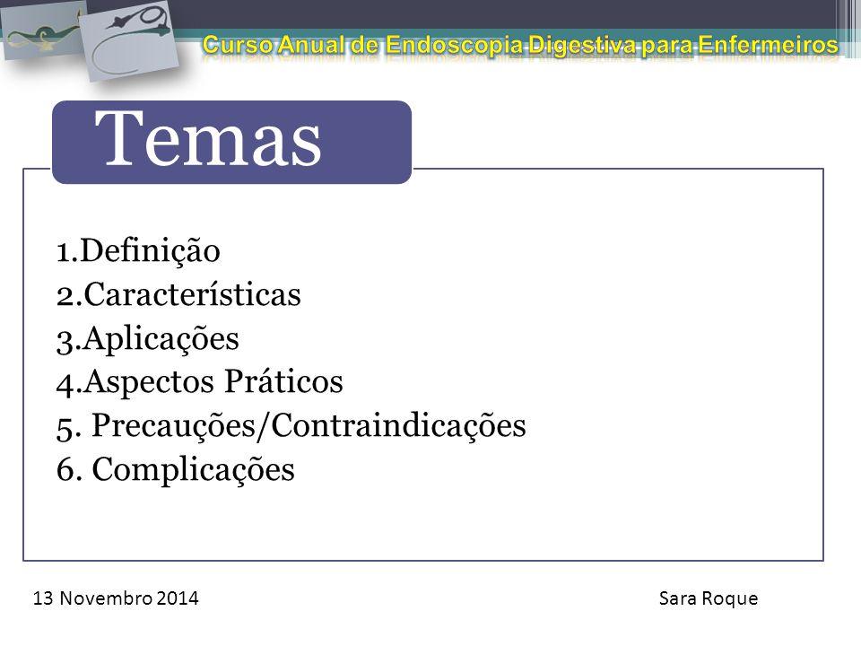 Temas 1.Definição 2.Características 3.Aplicações 4.Aspectos Práticos 5. Precauções/Contraindicações 6. Complicações 13 Novembro 2014Sara Roque