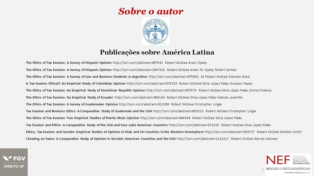 Sobre o autor 3 Publicações sobre América Latina The Ethics of Tax Evasion: A Survey of Hispanic Opinion http://ssrn.com/abstract=997541 Robert McGee