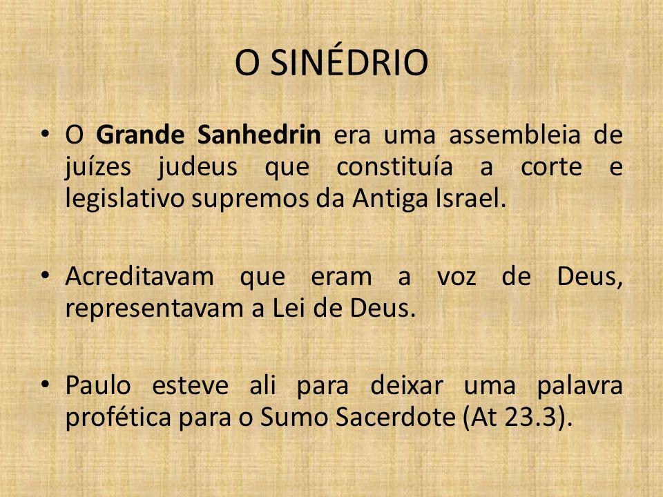 O SINÉDRIO O Grande Sanhedrin era uma assembleia de juízes judeus que constituía a corte e legislativo supremos da Antiga Israel. Acreditavam que eram