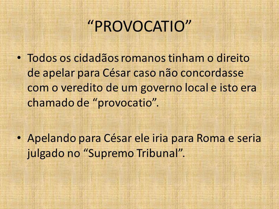 """""""PROVOCATIO"""" Todos os cidadãos romanos tinham o direito de apelar para César caso não concordasse com o veredito de um governo local e isto era chamad"""