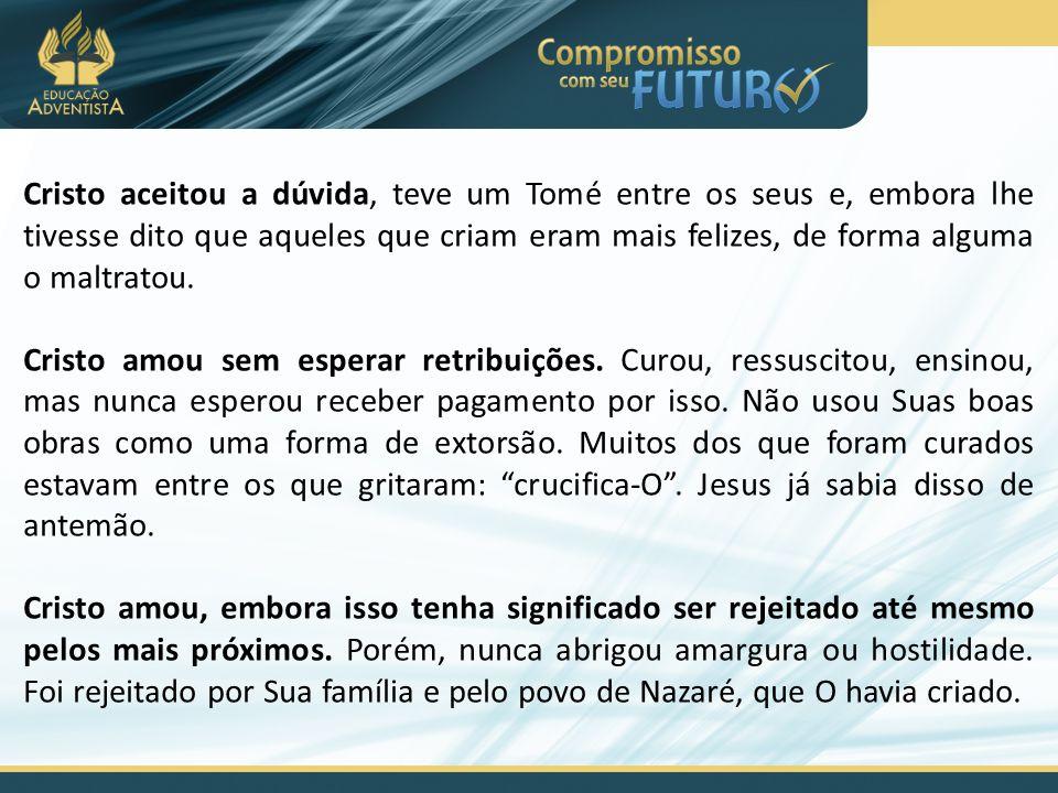 Cristo aceitou a dúvida, teve um Tomé entre os seus e, embora lhe tivesse dito que aqueles que criam eram mais felizes, de forma alguma o maltratou. C