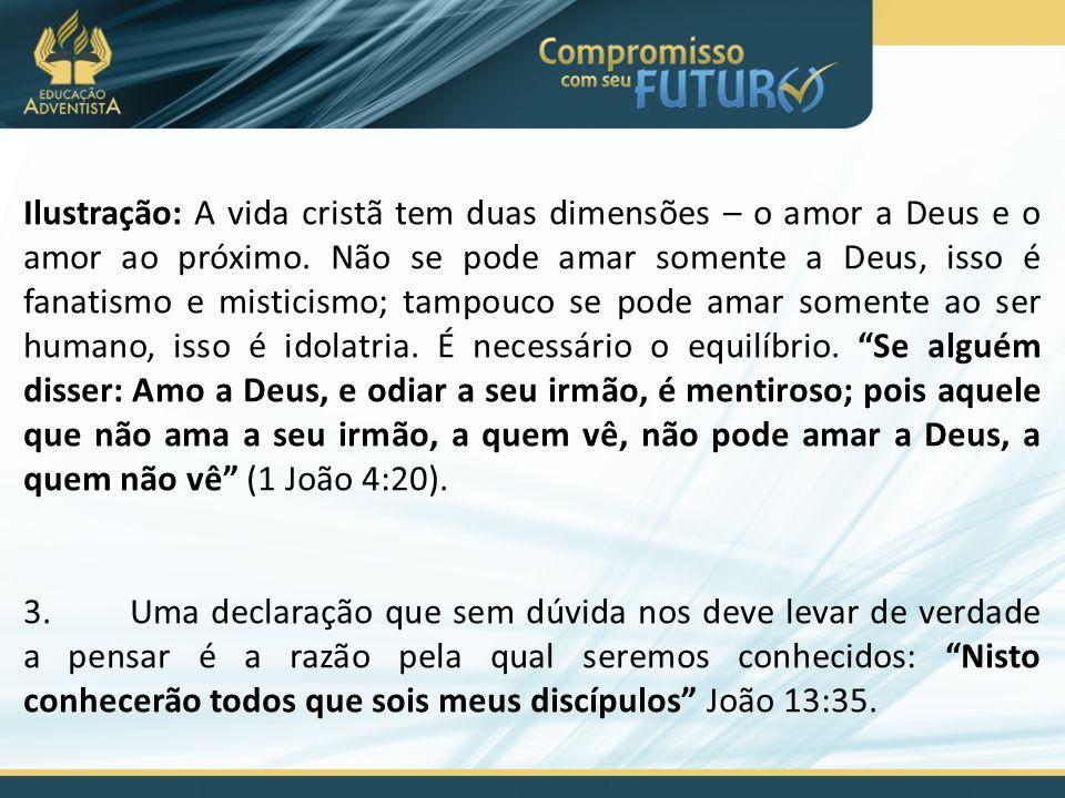 Ilustração: A vida cristã tem duas dimensões – o amor a Deus e o amor ao próximo. Não se pode amar somente a Deus, isso é fanatismo e misticismo; tamp